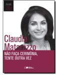 """Capa do livro - barra na cor marsala com os dizeres em letras brancas """"Não faça cerimônia, tente outra vez"""", Na parte superior uma foto de Claudia Matarazzo, de cabelos soltos e sorrindo."""