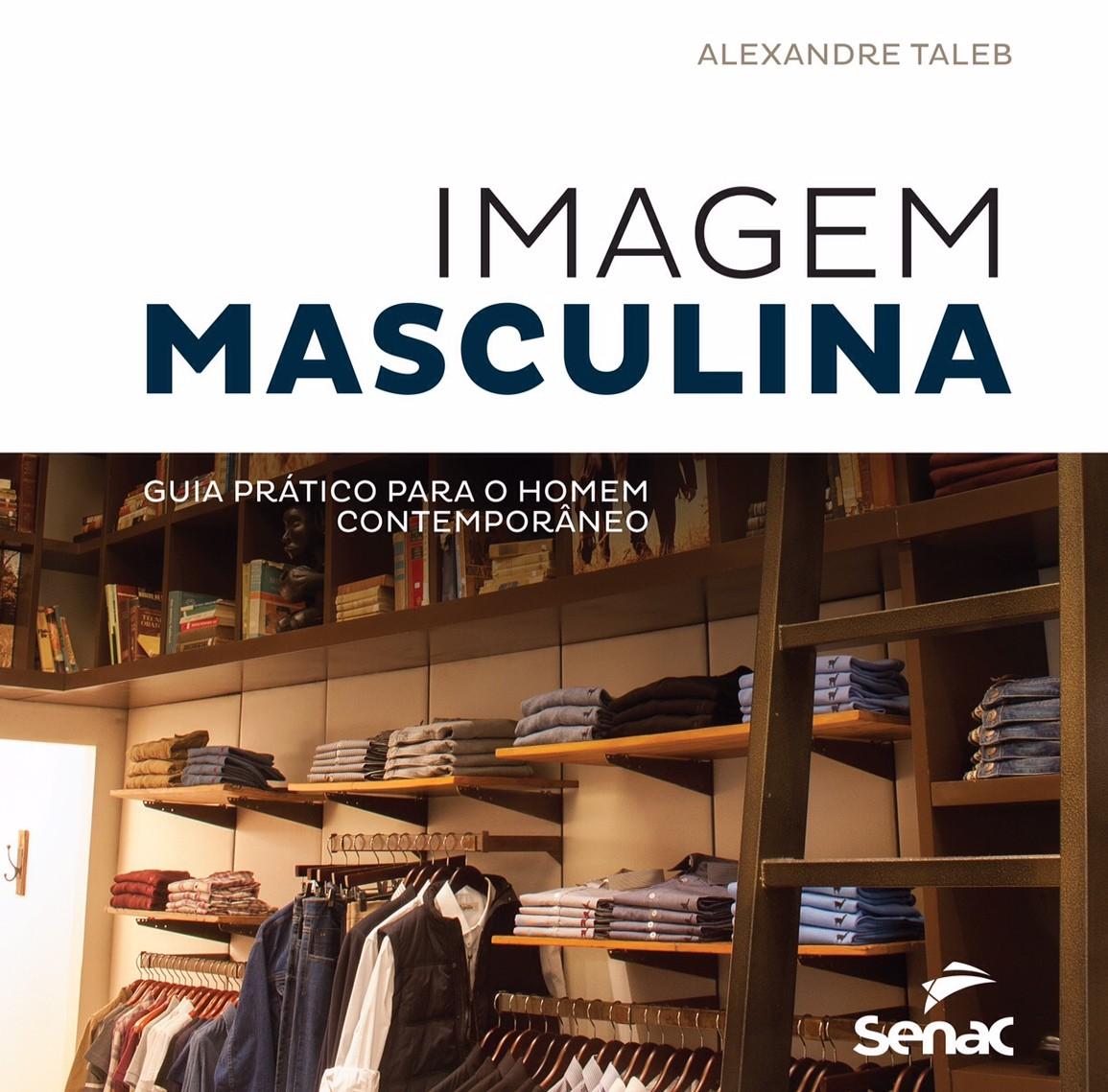 """Imagem da capa do livro de Alexandre Tabeb, onde está inscrito """"Imagem"""" na cor preta e em fonte maior """"Masculina"""" na cor azul escuro. Abaixo uma imagem de um armário de roupas masculinas, com camisas, calças, e no rodapé está inscrito """"SENAC"""" na cor branca."""